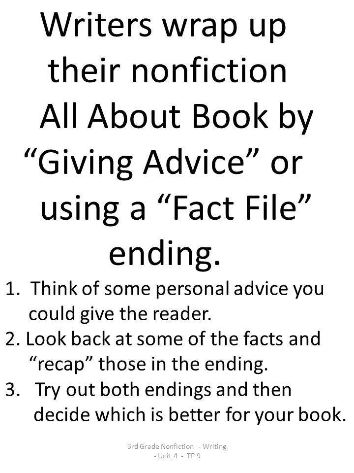 Writers wrap up their nonfiction All About Book by Giving Advice or using a Fact File ending.