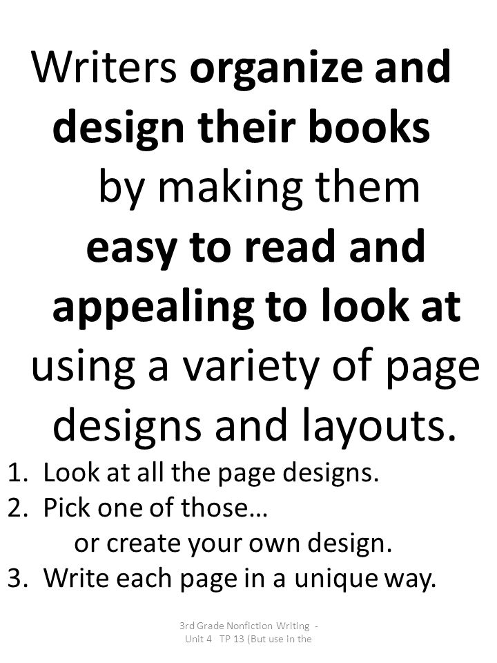 Writers organize and design their books by making them easy to read and appealing to look at using a variety of page designs and layouts.