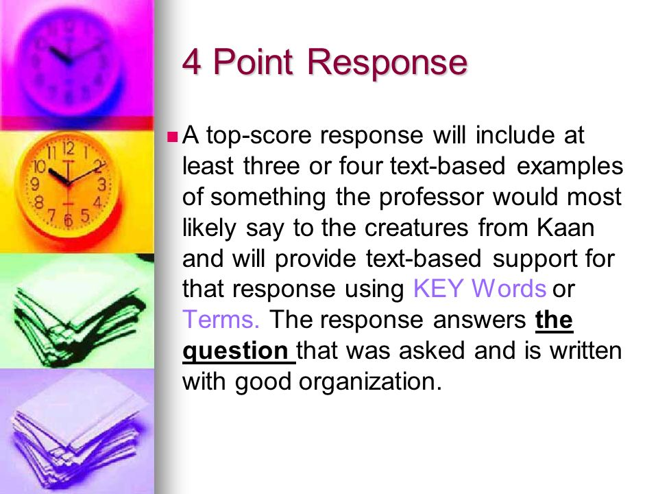 4 Point Response A top-score response will include at least three or four text-based examples of something the professor would most likely say to the