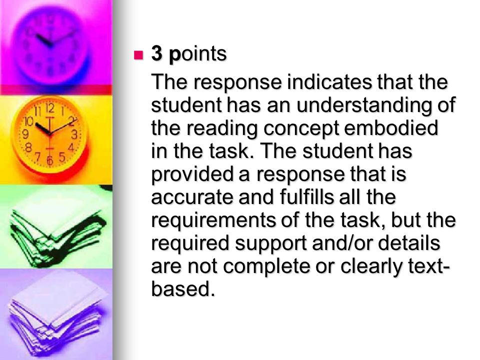 3 points 3 points The response indicates that the student has an understanding of the reading concept embodied in the task. The student has provided a