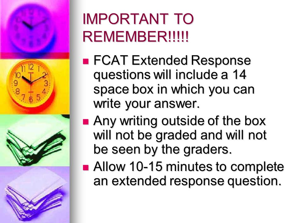 IMPORTANT TO REMEMBER!!!!! FCAT Extended Response questions will include a 14 space box in which you can write your answer. FCAT Extended Response que