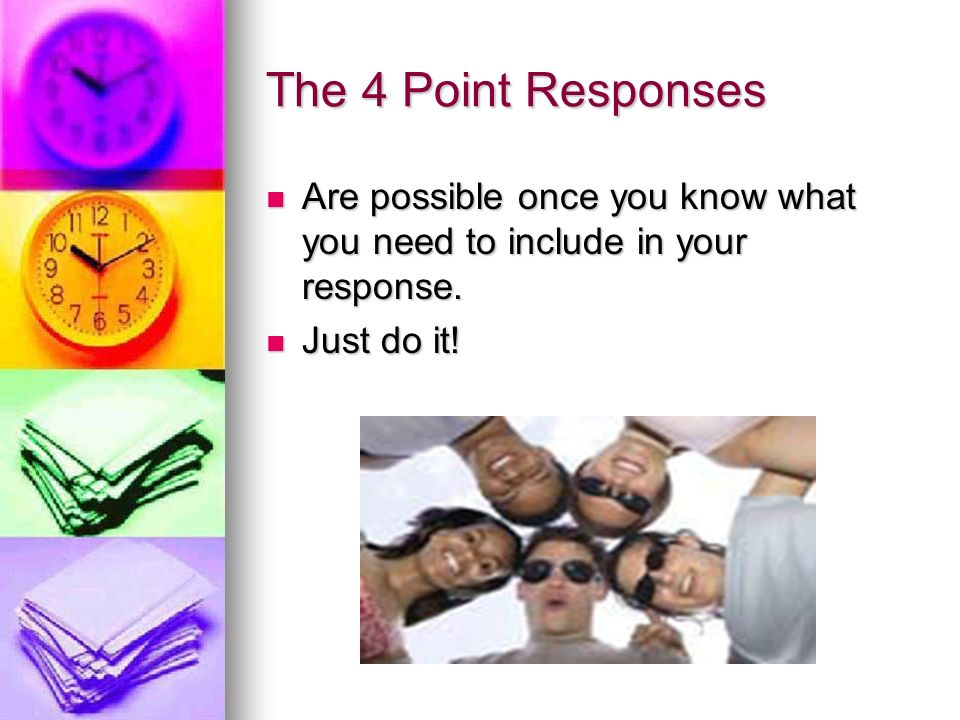 The 4 Point Responses Are possible once you know what you need to include in your response. Are possible once you know what you need to include in you