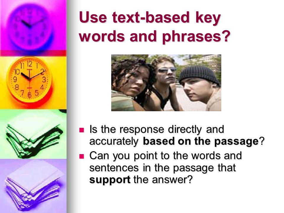 Use text-based key words and phrases? Is the response directly and accurately based on the passage? Is the response directly and accurately based on t