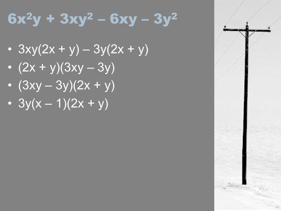 6x 2 y + 3xy 2 – 6xy – 3y 2 3xy(2x + y) – 3y(2x + y) (2x + y)(3xy – 3y) (3xy – 3y)(2x + y) 3y(x – 1)(2x + y)