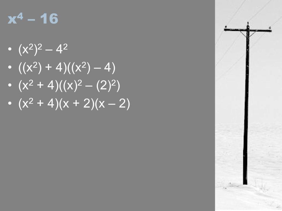 x 4 – 16 (x 2 ) 2 – 4 2 ((x 2 ) + 4)((x 2 ) – 4) (x 2 + 4)((x) 2 – (2) 2 ) (x 2 + 4)(x + 2)(x – 2)