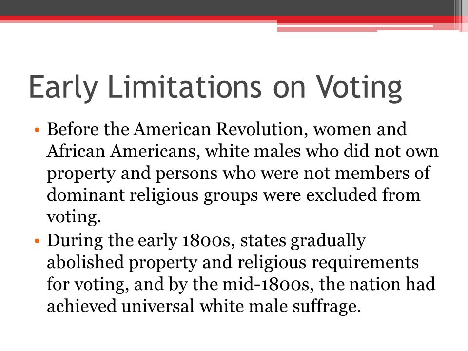 Early Limitations on Voting Before the American Revolution, women and African Americans, white males who did not own property and persons who were not