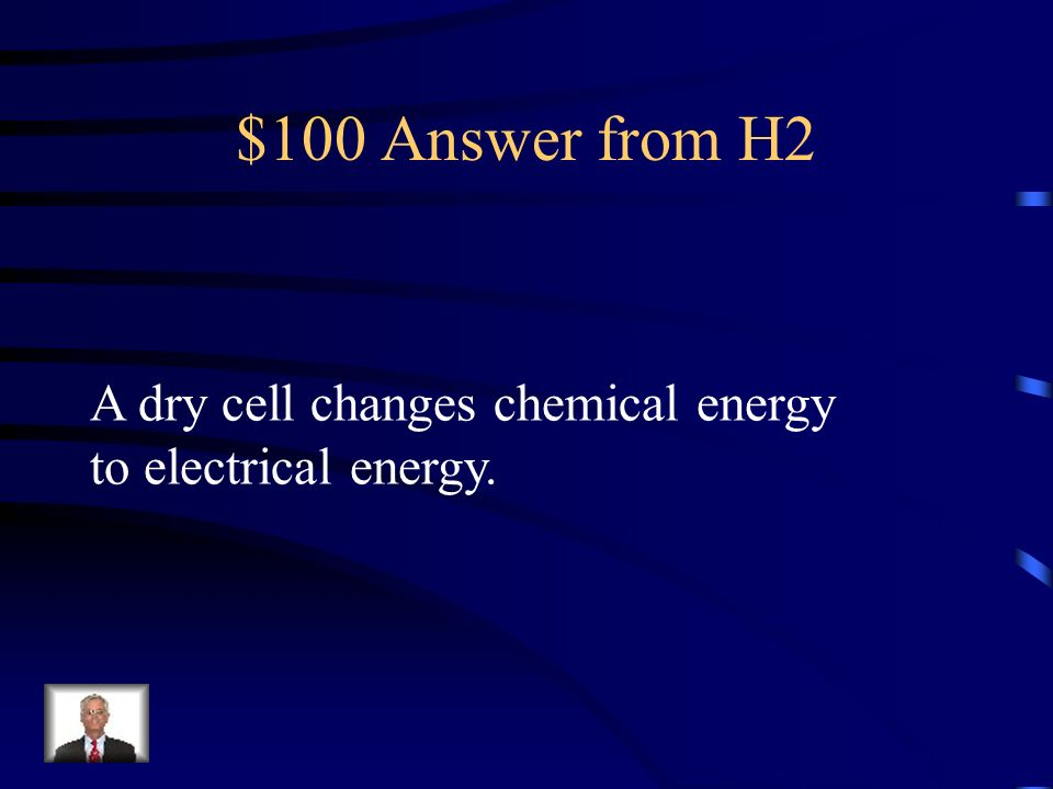 $100 Question from H2 Knowledge: (Medium) A dry cell changes __________ energy to ____________ energy.