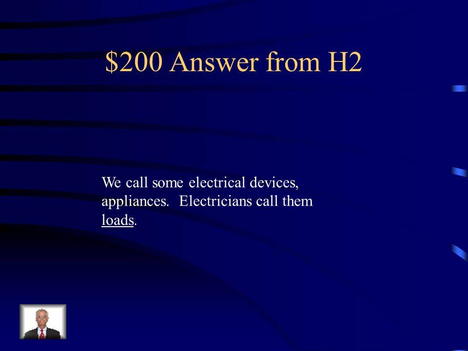 $200 Question from H2 Knowledge (Medium) We call some electrical devices, appliances. Electricians call them __________.