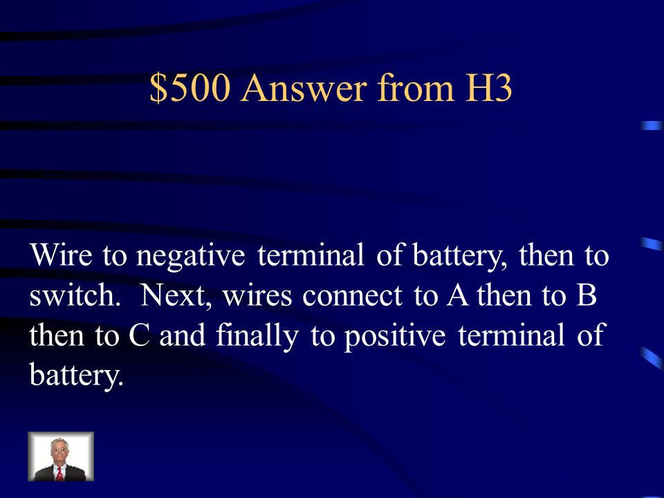 $500 Question from H3 Application: (Hard) Explain in a minute and a half how a battery, bulb A, bulb B, bulb C, multiple wires, and a switch would be