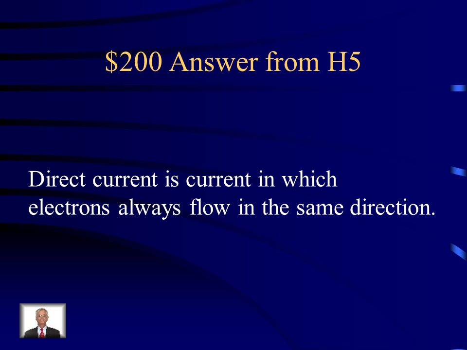 $200 Question from H5 Knowledge: (Medium) What is direct current?