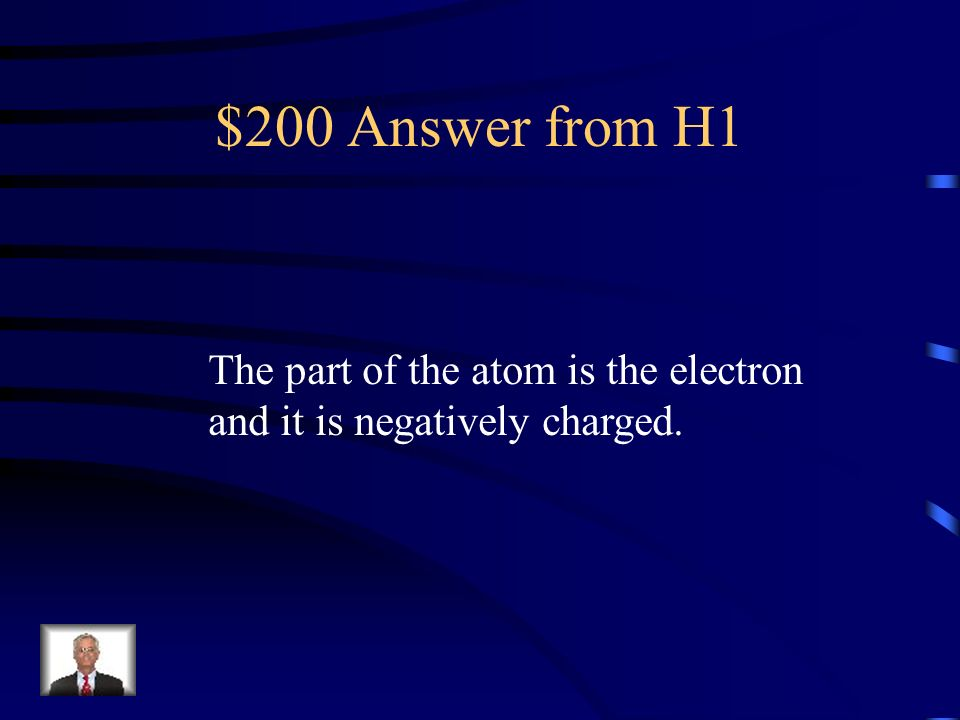 $200 Question from H1 Knowledge: (Medium) The movement of what part of the atom causes electricity and what is its charge?