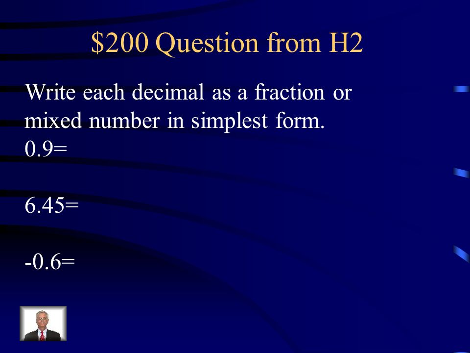 $100 Answer from H2 A number that can be written as a fraction is called a _________ number. =Rational Number