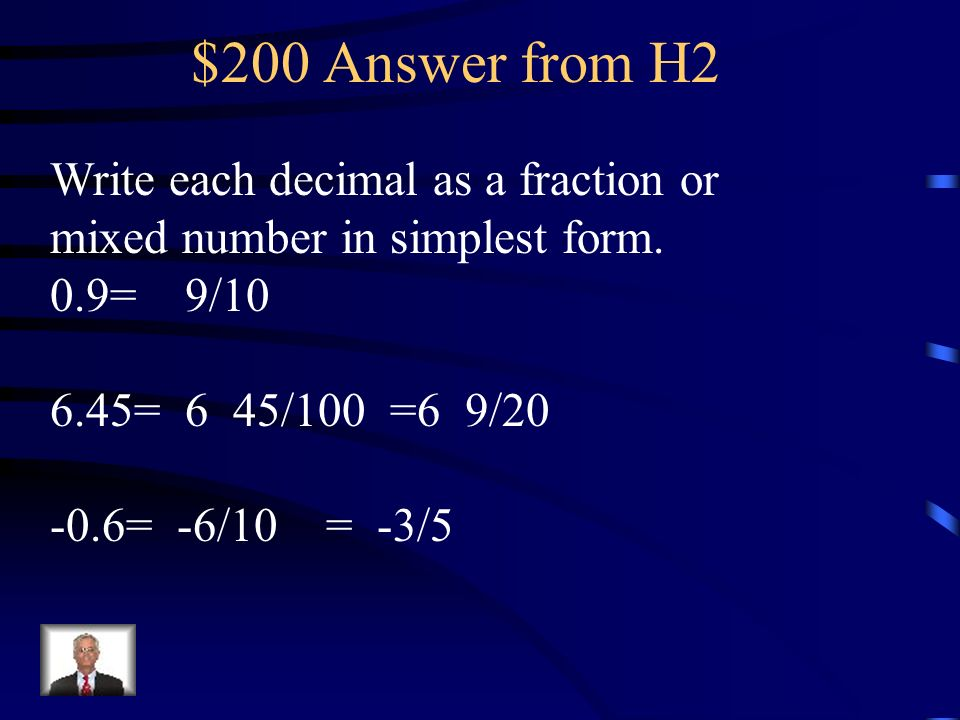 $200 Question from H2 Write each decimal as a fraction or mixed number in simplest form. 0.9= 6.45= -0.6=