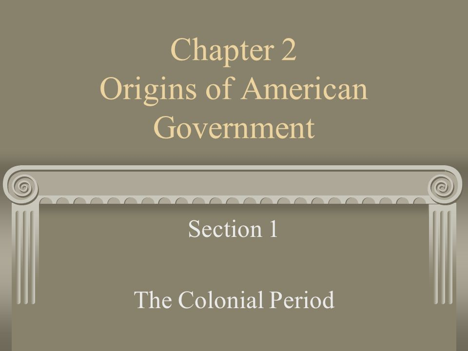 Chapter 2 Origins of American Government Section 1 The Colonial Period