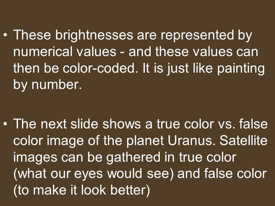 These brightnesses are represented by numerical values - and these values can then be color-coded. It is just like painting by number. The next slide