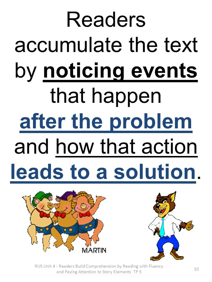 RUS Unit 4 - Readers Build Comprehension by Reading with Fluency and Paying Attention to Story Elements TP 5 Readers accumulate the text by noticing e