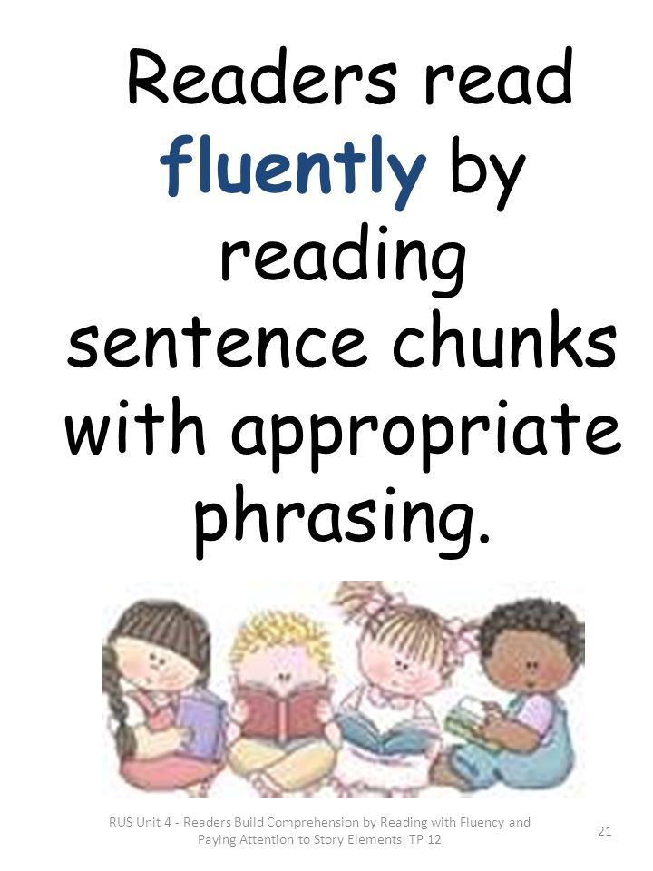Readers read fluently by reading sentence chunks with appropriate phrasing. RUS Unit 4 - Readers Build Comprehension by Reading with Fluency and Payin
