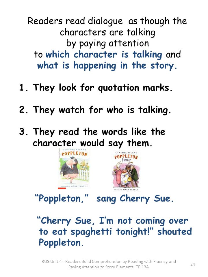 RUS Unit 4 - Readers Build Comprehension by Reading with Fluency and Paying Attention to Story Elements TP 13A Readers read dialogue as though the cha