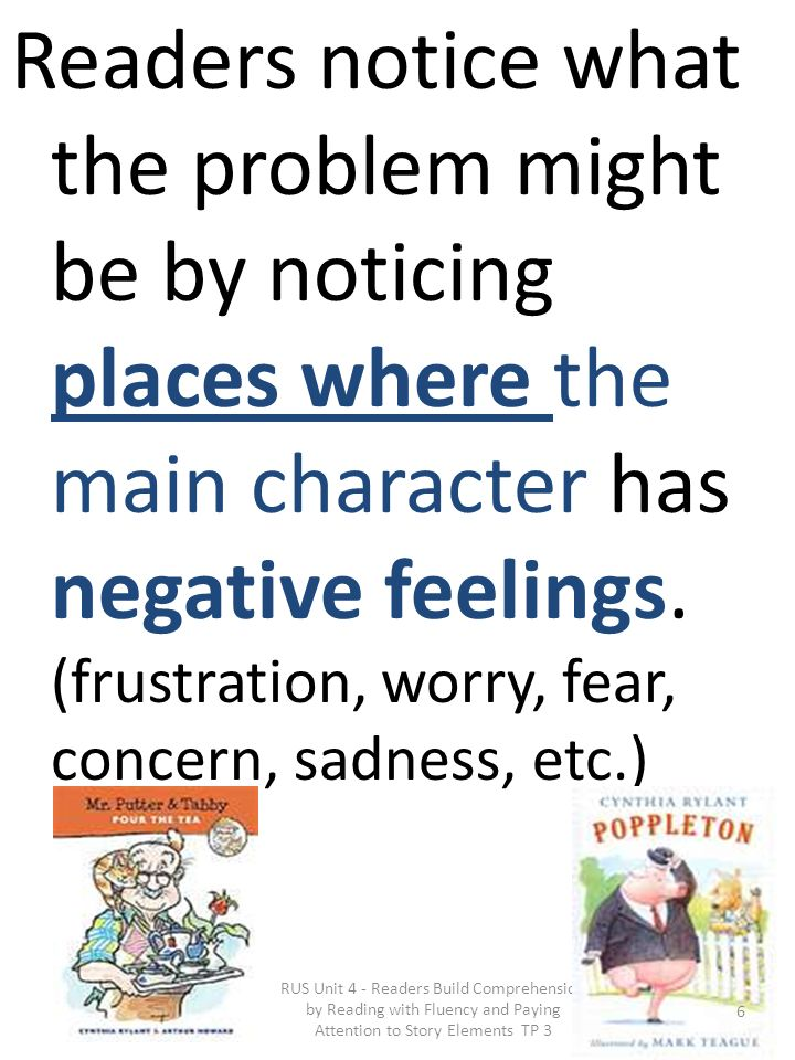 Readers notice what the problem might be by noticing places where the main character has negative feelings. (frustration, worry, fear, concern, sadnes