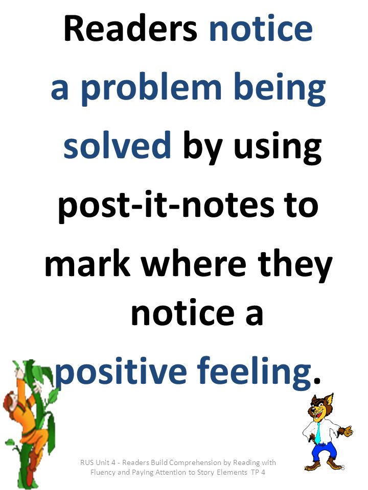 Readers notice a problem being solved by using post-it-notes to mark where they notice a positive feeling. RUS Unit 4 - Readers Build Comprehension by