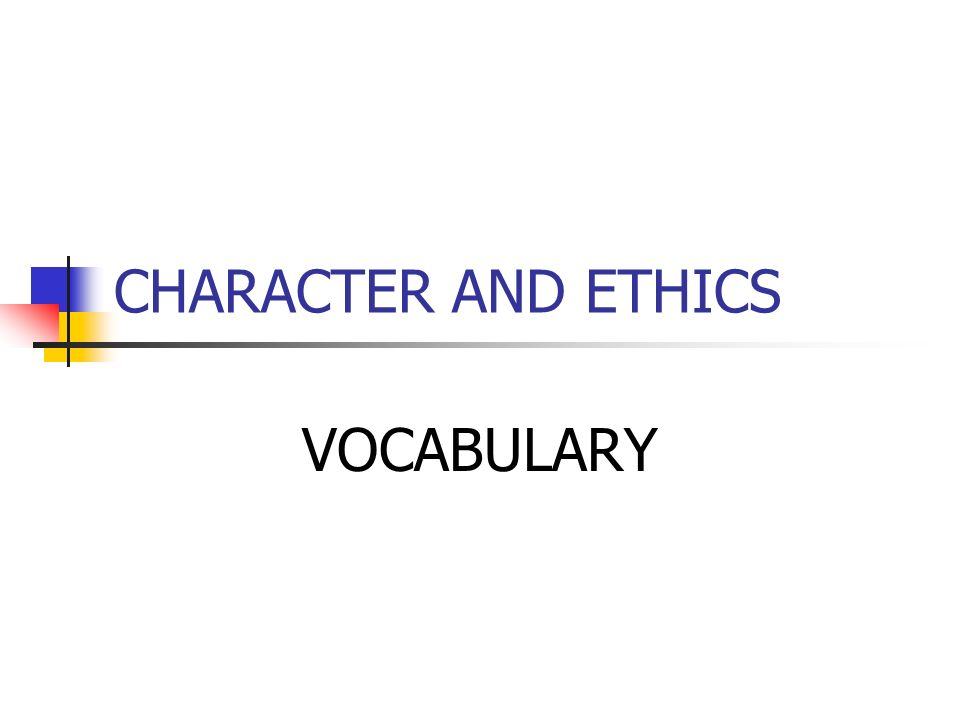 CHARACTER AND ETHICS VOCABULARY