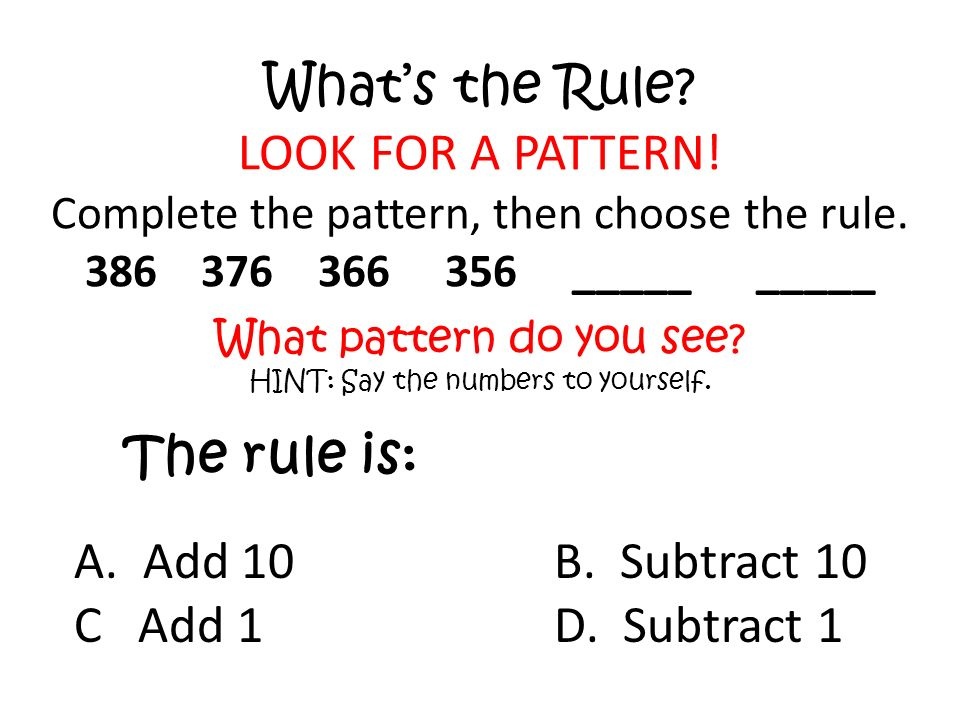 Whats the Rule. LOOK FOR A PATTERN. Complete the pattern, then choose the rule.
