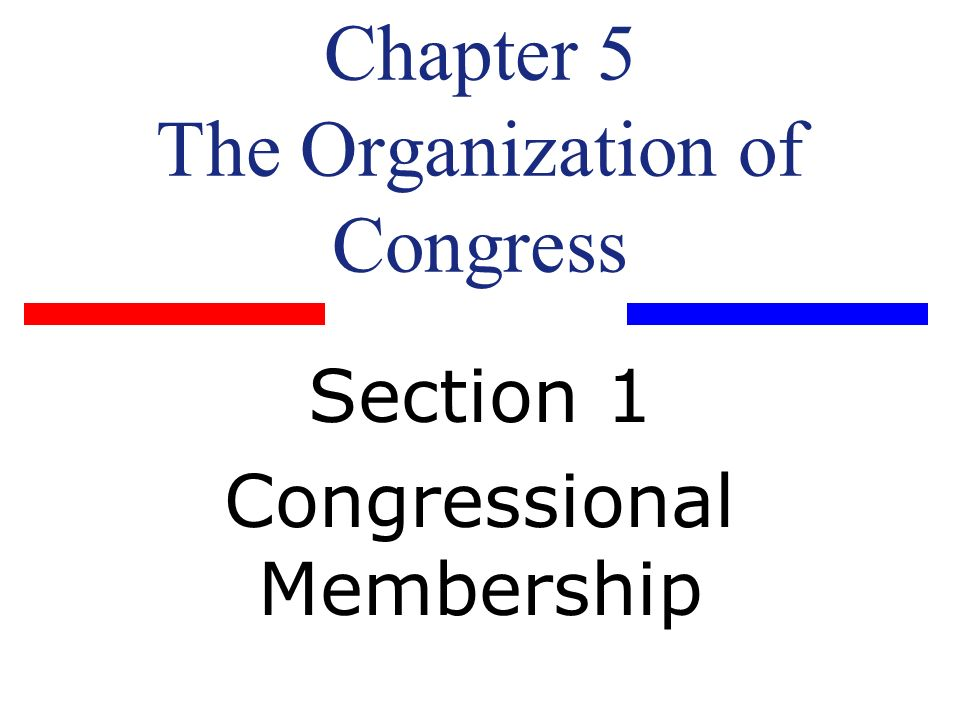 Chapter 5 The Organization of Congress Section 1 Congressional Membership
