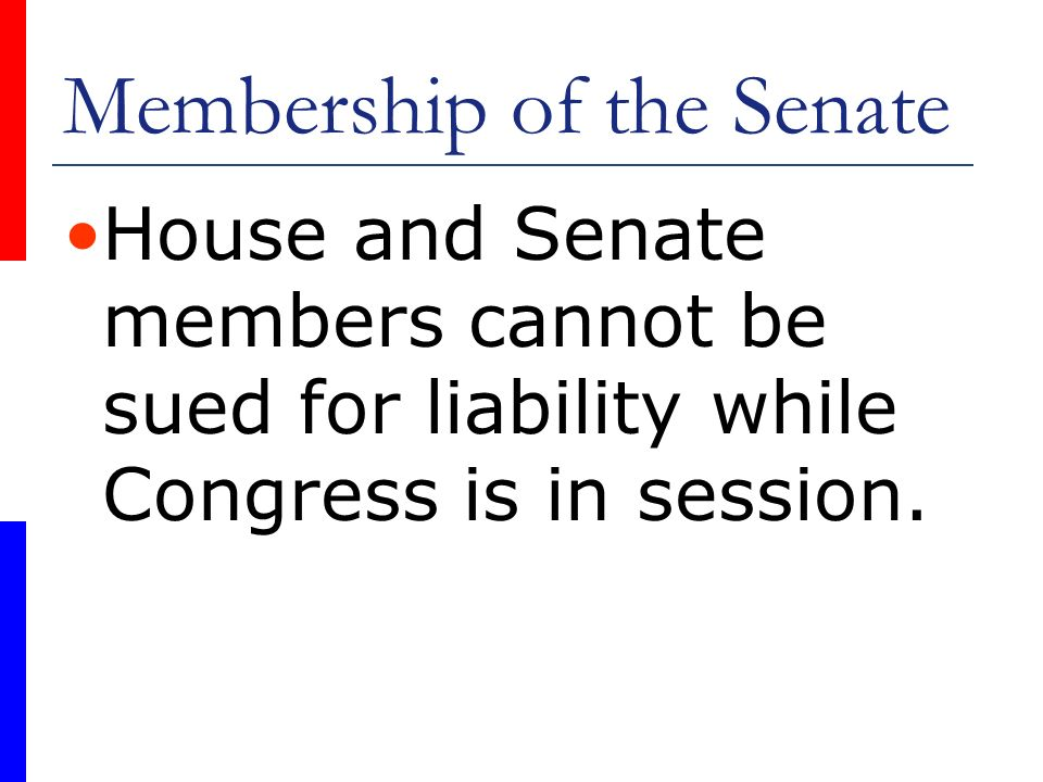 Membership of the Senate House and Senate members cannot be sued for liability while Congress is in session.