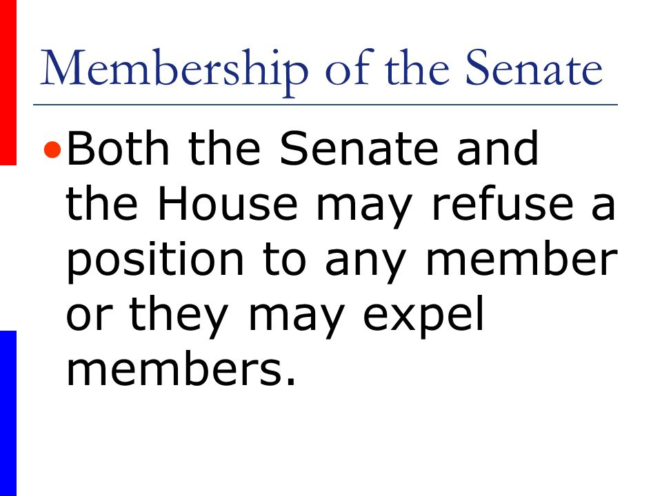 Membership of the Senate Both the Senate and the House may refuse a position to any member or they may expel members.