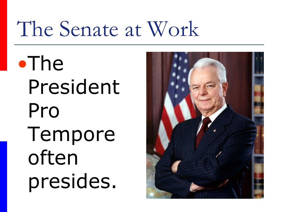 The Senate at Work The President Pro Tempore often presides.