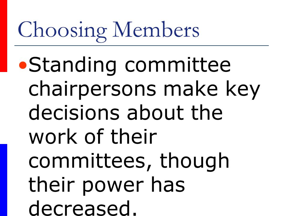 Choosing Members Standing committee chairpersons make key decisions about the work of their committees, though their power has decreased.