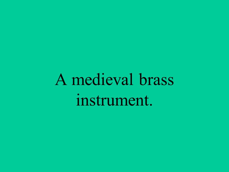 A medieval brass instrument.