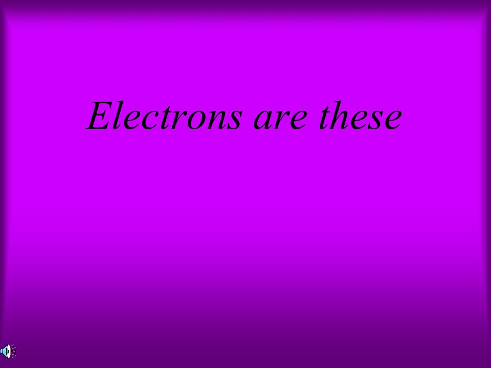 Electrons are these