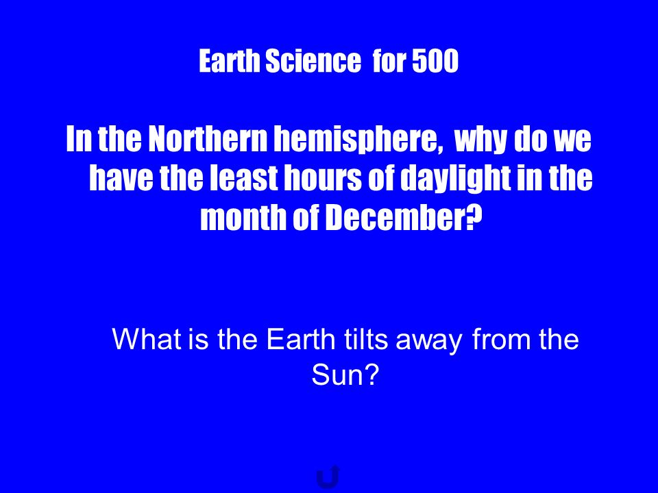 Earth Science for 400 Length of time it takes the Earth to make one full revolution around the Sun What is 365 days (1 year) ?