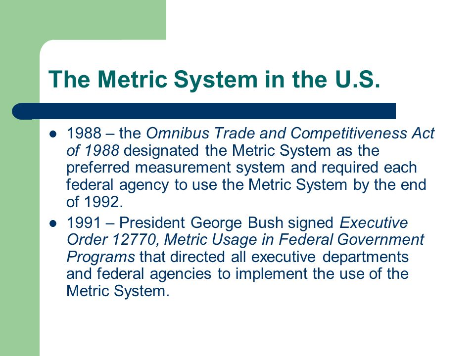 The Metric System in the U.S. 1866 – The use of the Metric System was made legal in the U.S. by the Metric Act of 1866. 1975 – The Metric Conversion A