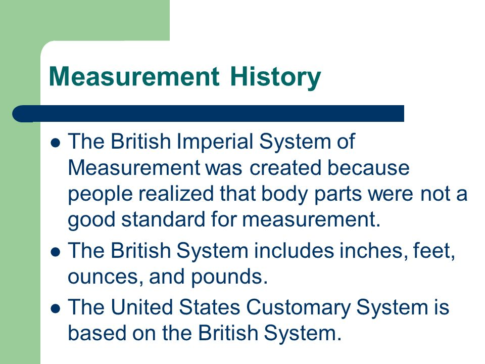 Measurement History The ancient standard unit of measurement was the cubit, or the length of a persons forearm from their elbow to their fingertips.