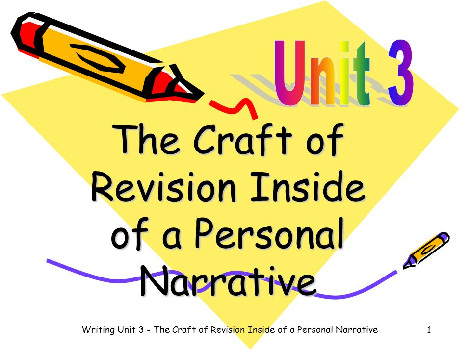 The Craft of Revision Inside of a Personal Narrative 1Writing Unit 3 - The Craft of Revision Inside of a Personal Narrative