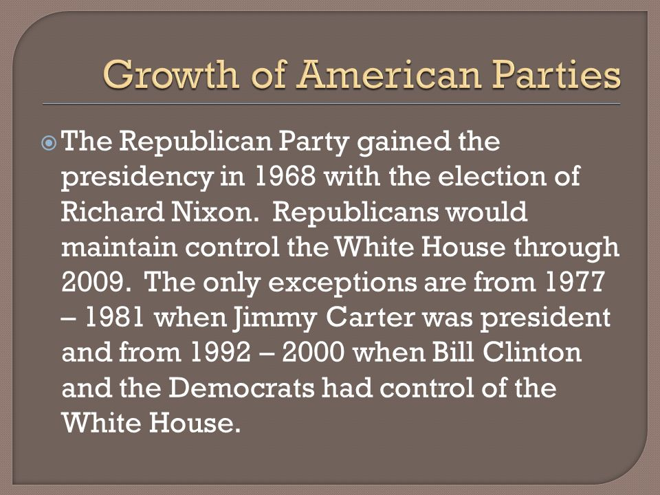 The Republican Party gained the presidency in 1968 with the election of Richard Nixon.
