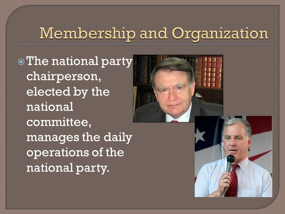 The national party chairperson, elected by the national committee, manages the daily operations of the national party.