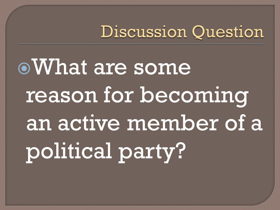 What are some reason for becoming an active member of a political party?