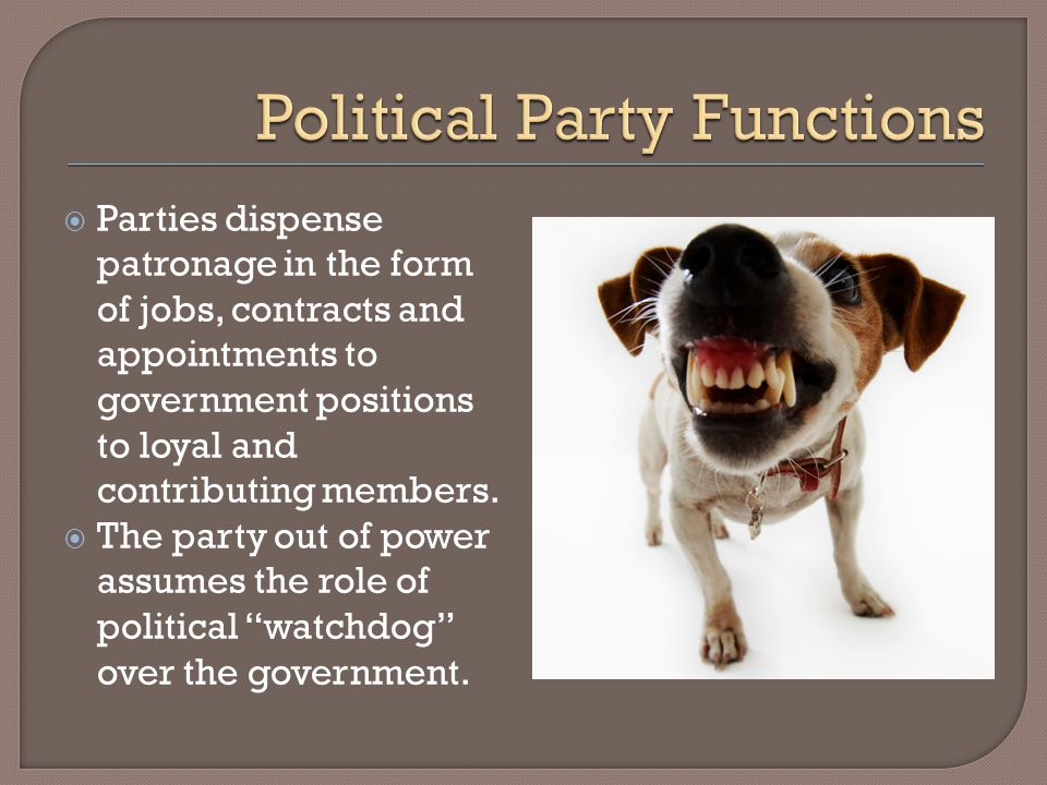Parties dispense patronage in the form of jobs, contracts and appointments to government positions to loyal and contributing members. The party out of