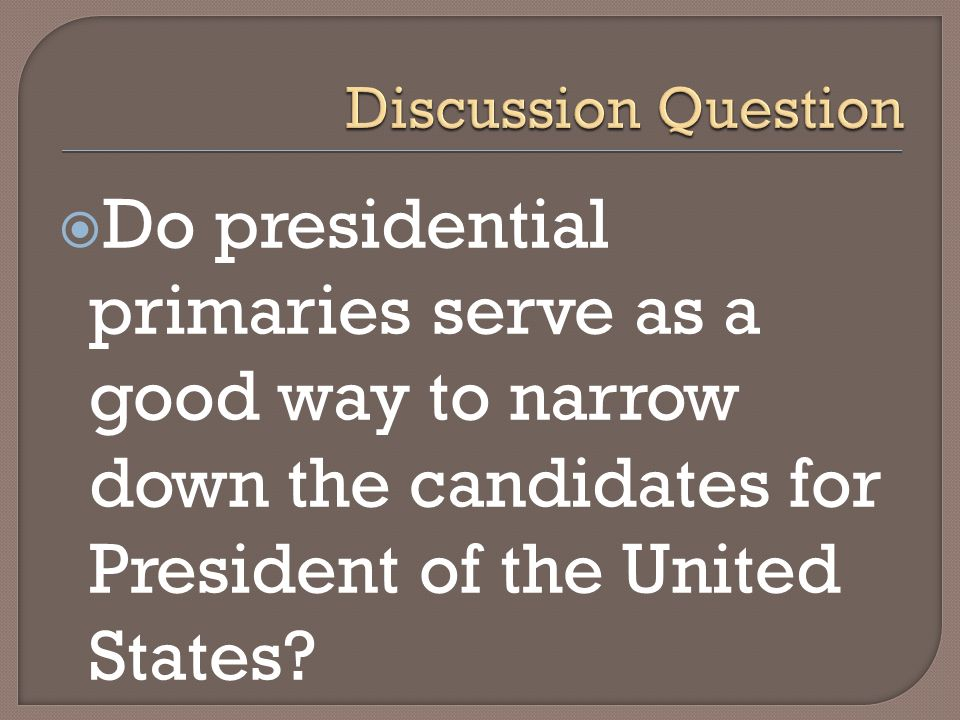 Do presidential primaries serve as a good way to narrow down the candidates for President of the United States?