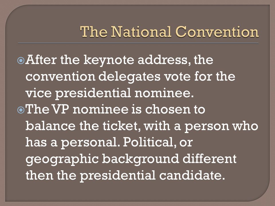 After the keynote address, the convention delegates vote for the vice presidential nominee.