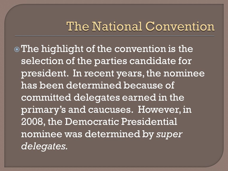 The highlight of the convention is the selection of the parties candidate for president.
