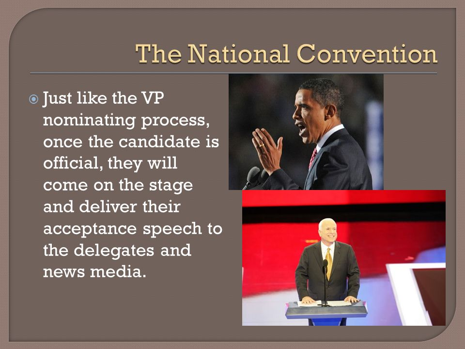 Just like the VP nominating process, once the candidate is official, they will come on the stage and deliver their acceptance speech to the delegates and news media.