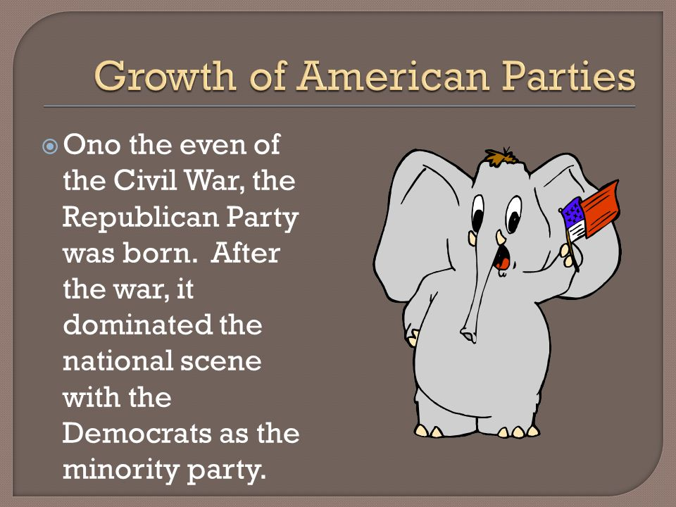 Ono the even of the Civil War, the Republican Party was born.