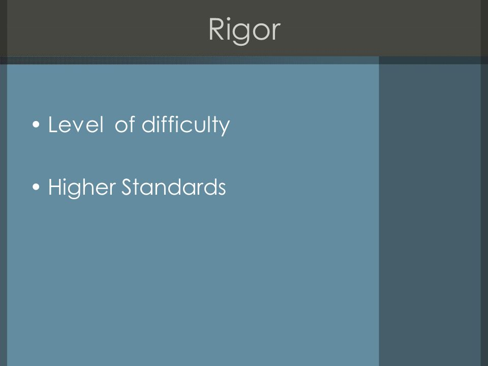 Rigor Level of difficulty Higher Standards