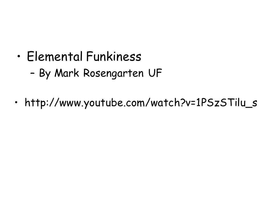 Elemental Funkiness –By Mark Rosengarten UF http://www.youtube.com/watch?v=1PSzSTilu_s