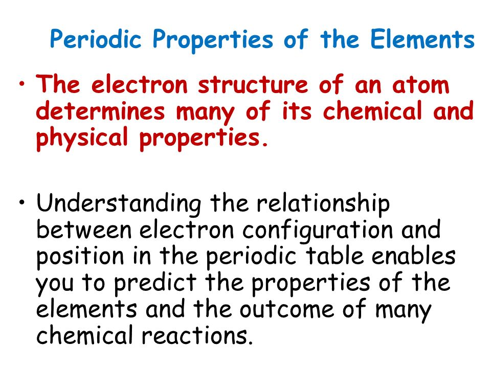 Understanding the relationship between electron configuration and position in the periodic table enables you to predict the properties of the elements