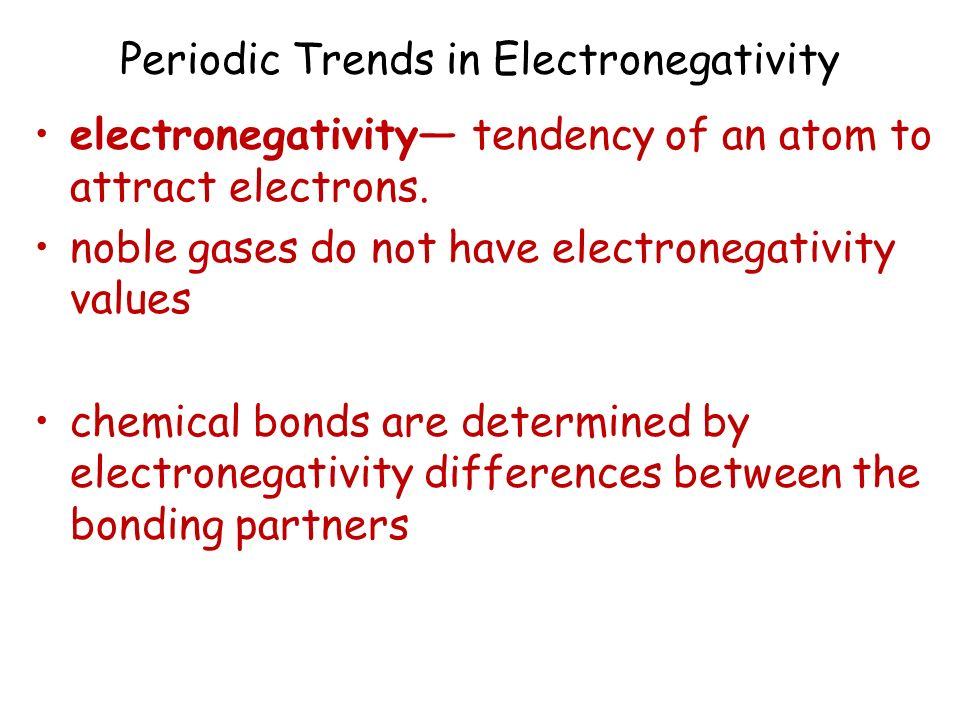 Periodic Trends in Electronegativity electronegativity tendency of an atom to attract electrons. noble gases do not have electronegativity values chem